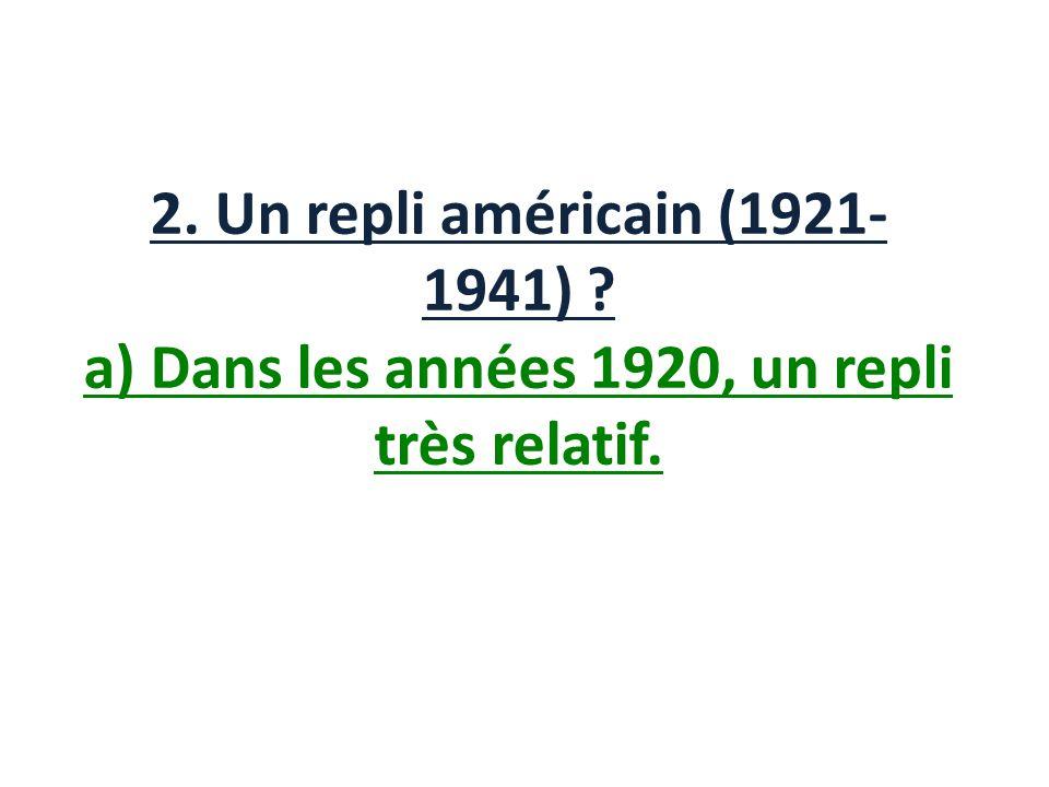 2. Un repli américain (1921-1941) a) Dans les années 1920, un repli très relatif.