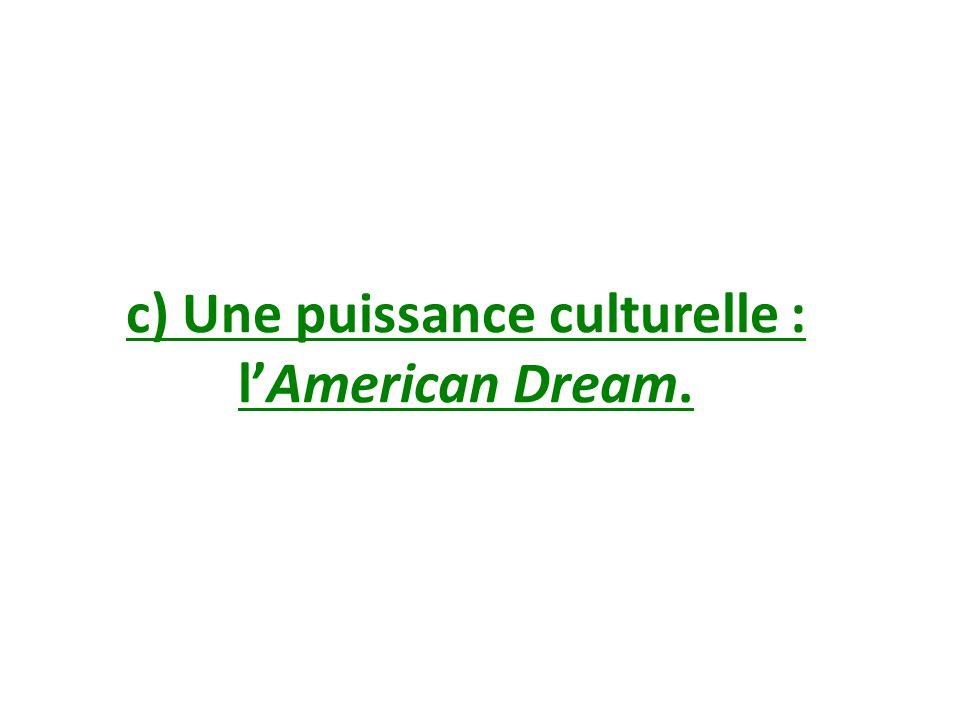 c) Une puissance culturelle : l'American Dream.