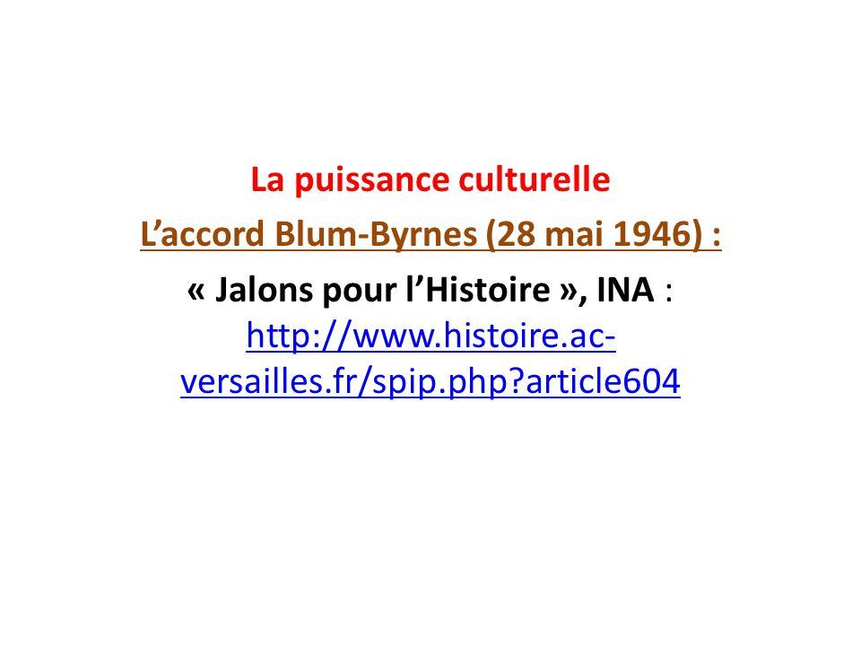 La puissance culturelle L'accord Blum-Byrnes (28 mai 1946) : « Jalons pour l'Histoire », INA : http://www.histoire.ac-versailles.fr/spip.php article604