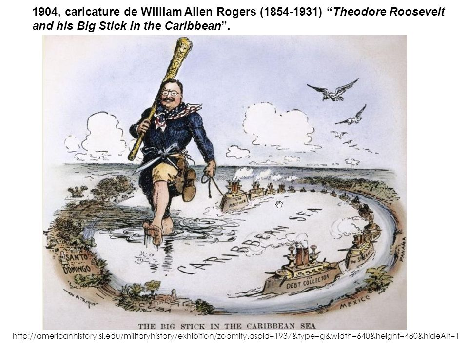 1904, caricature de William Allen Rogers (1854-1931) Theodore Roosevelt and his Big Stick in the Caribbean .