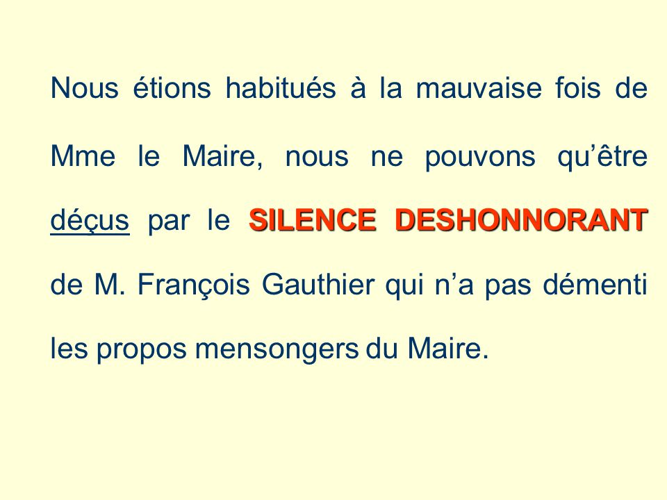 Nous étions habitués à la mauvaise fois de Mme le Maire, nous ne pouvons qu'être déçus par le SILENCE DESHONNORANT de M.