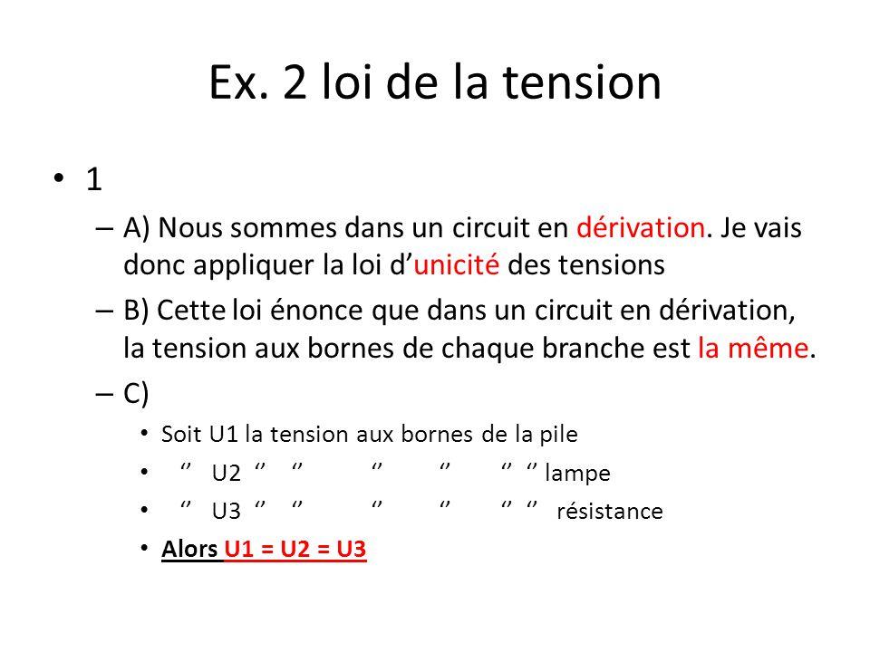 Ex. 2 loi de la tension 1. A) Nous sommes dans un circuit en dérivation. Je vais donc appliquer la loi d'unicité des tensions.