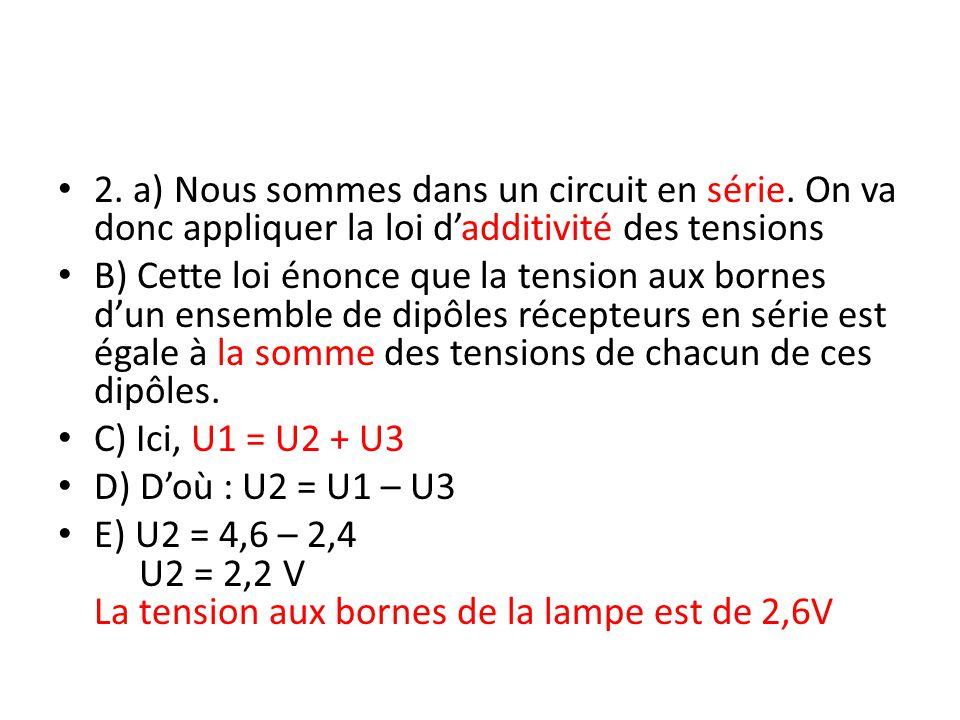 2. a) Nous sommes dans un circuit en série