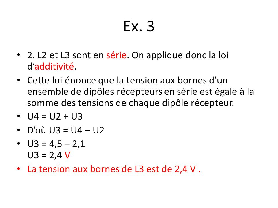 Ex. 3 2. L2 et L3 sont en série. On applique donc la loi d'additivité.