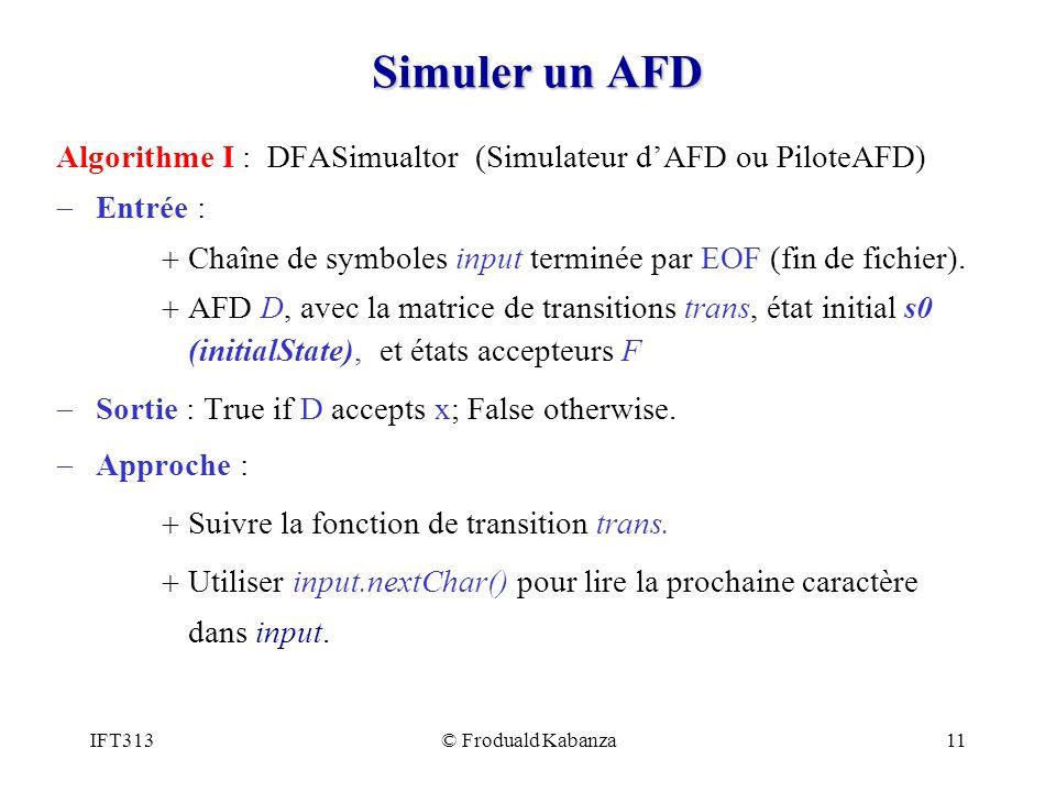 Simuler un AFD Algorithme I : DFASimualtor (Simulateur d'AFD ou PiloteAFD) Entrée : Chaîne de symboles input terminée par EOF (fin de fichier).