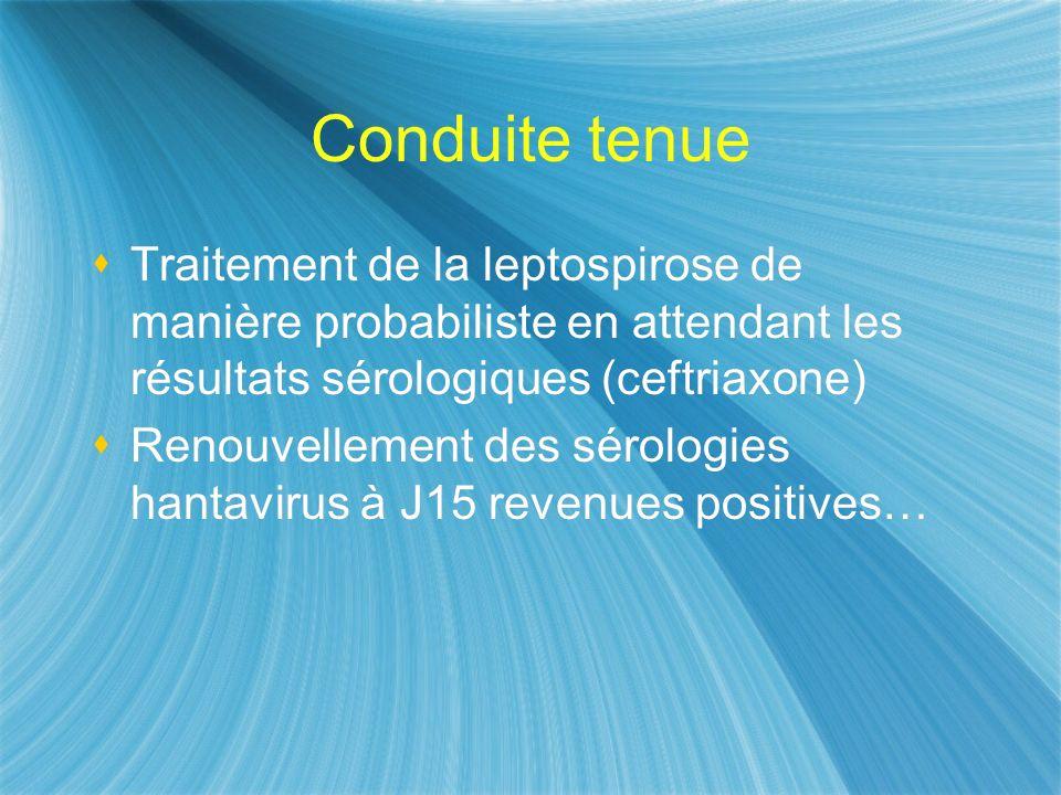 Conduite tenue Traitement de la leptospirose de manière probabiliste en attendant les résultats sérologiques (ceftriaxone)