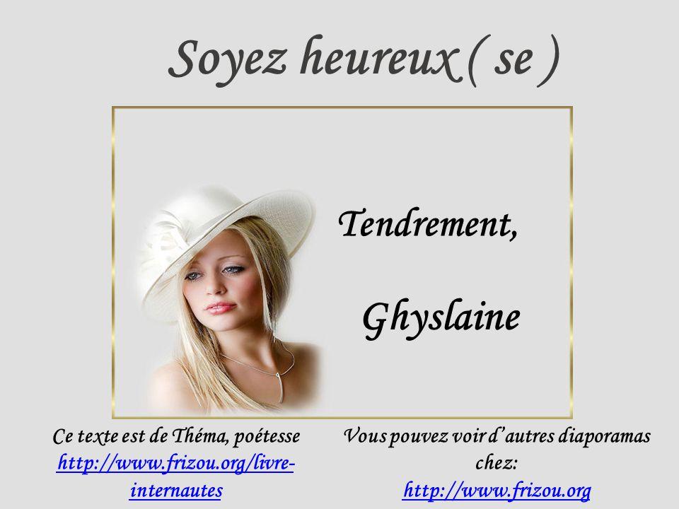 Soyez heureux ( se ) Ghyslaine Tendrement,