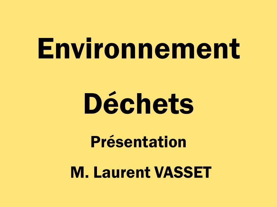 Environnement Déchets Présentation M. Laurent VASSET