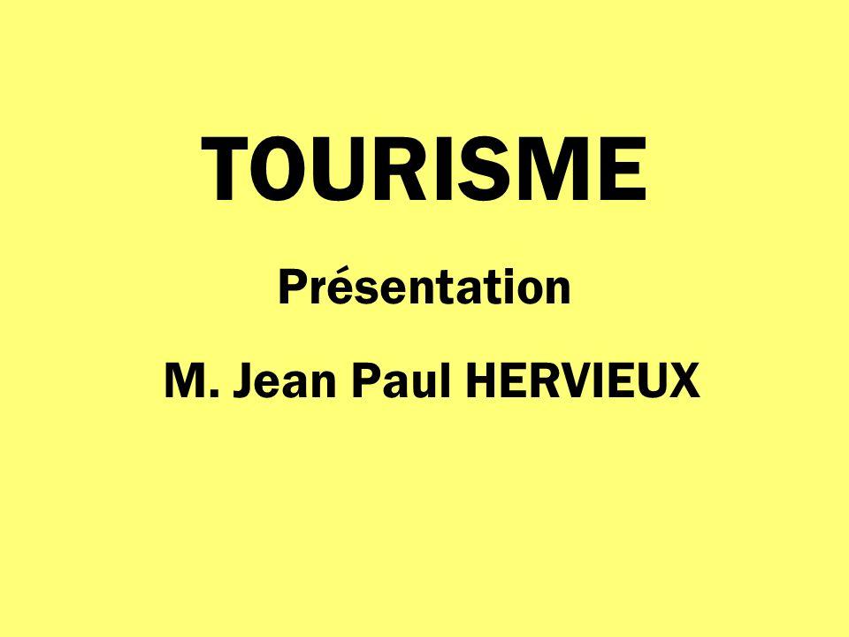 TOURISME Présentation M. Jean Paul HERVIEUX