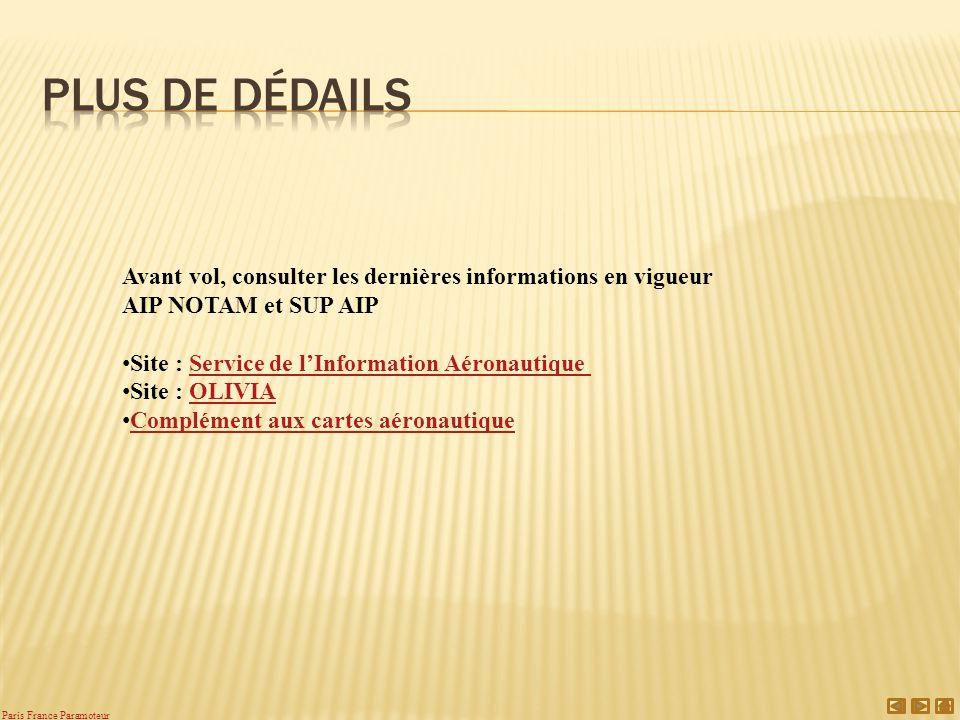 Plus de Dédails Avant vol, consulter les dernières informations en vigueur. AIP NOTAM et SUP AIP. Site : Service de l'Information Aéronautique.