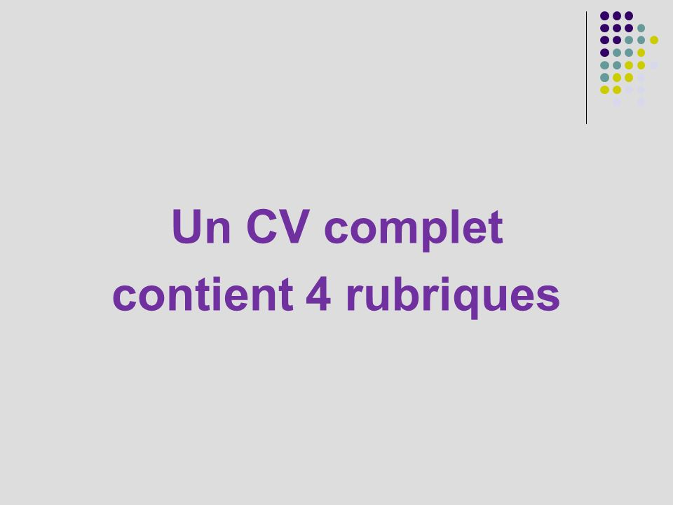 Un CV complet contient 4 rubriques