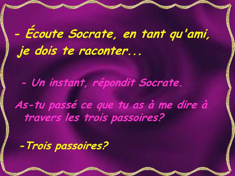 - Écoute Socrate, en tant qu ami, je dois te raconter...