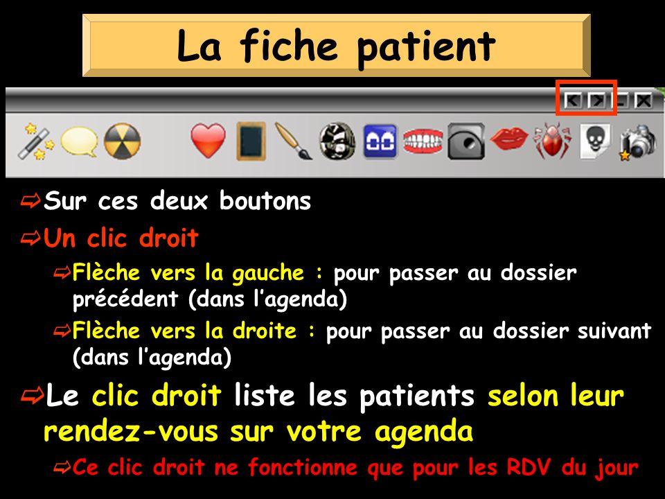 La fiche patient Sur ces deux boutons. Un clic droit. Flèche vers la gauche : pour passer au dossier précédent (dans l'agenda)
