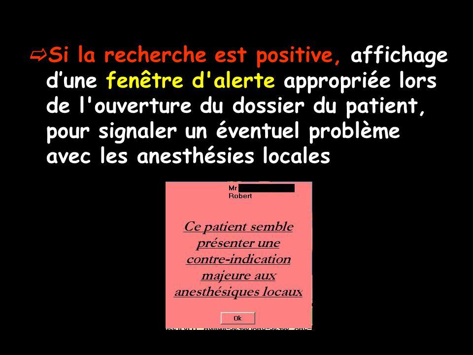 Si la recherche est positive, affichage d'une fenêtre d alerte appropriée lors de l ouverture du dossier du patient, pour signaler un éventuel problème avec les anesthésies locales