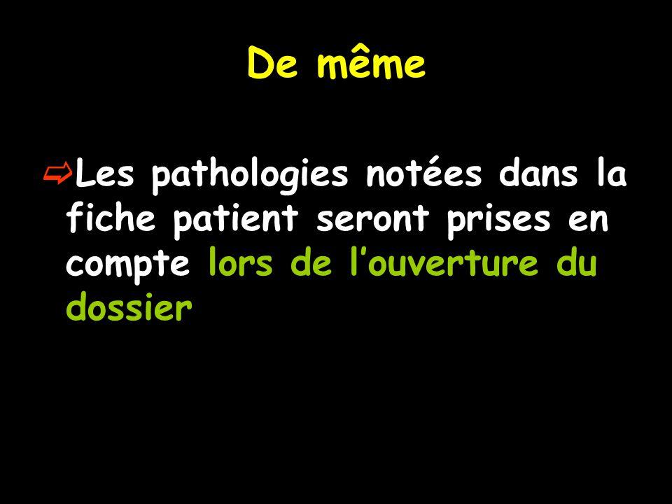 De même Les pathologies notées dans la fiche patient seront prises en compte lors de l'ouverture du dossier.