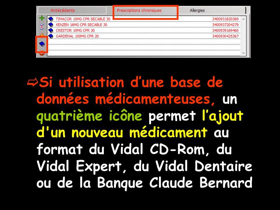 Si utilisation d'une base de données médicamenteuses, un quatrième icône permet l'ajout d un nouveau médicament au format du Vidal CD-Rom, du Vidal Expert, du Vidal Dentaire ou de la Banque Claude Bernard