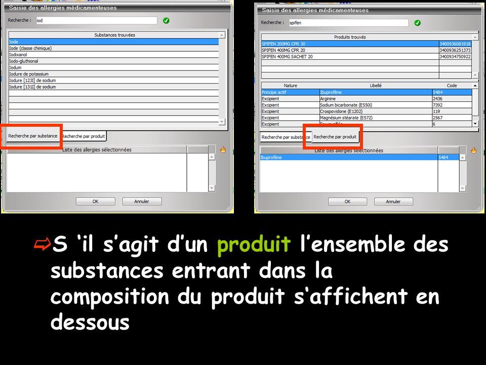 S 'il s'agit d'un produit l'ensemble des substances entrant dans la composition du produit s'affichent en dessous