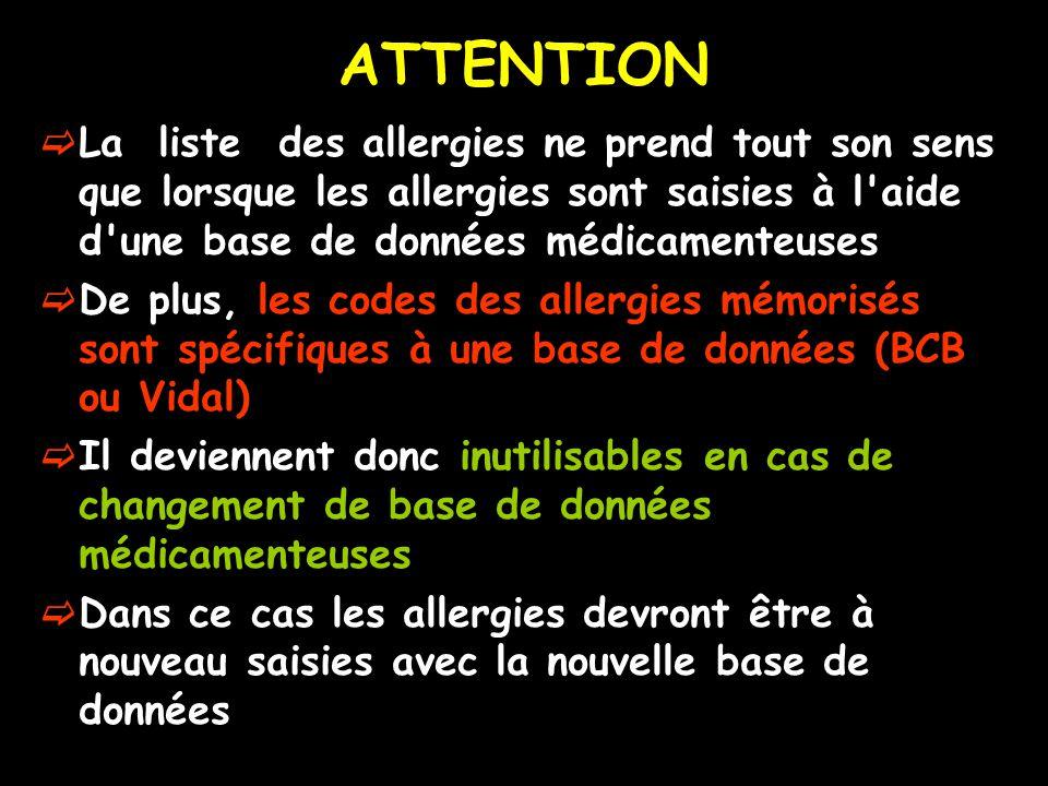 ATTENTION La liste des allergies ne prend tout son sens que lorsque les allergies sont saisies à l aide d une base de données médicamenteuses.