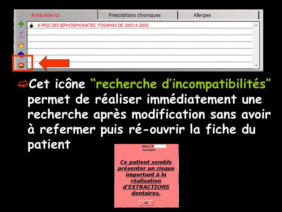 Cet icône recherche d'incompatibilités″ permet de réaliser immédiatement une recherche après modification sans avoir à refermer puis ré-ouvrir la fiche du patient