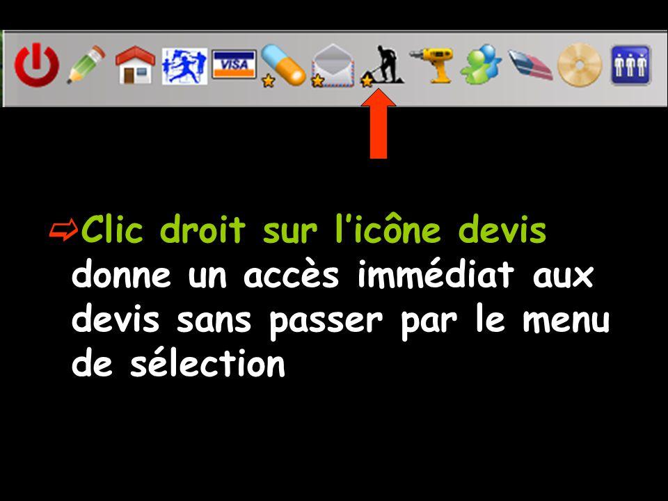 Clic droit sur l'icône devis donne un accès immédiat aux devis sans passer par le menu de sélection