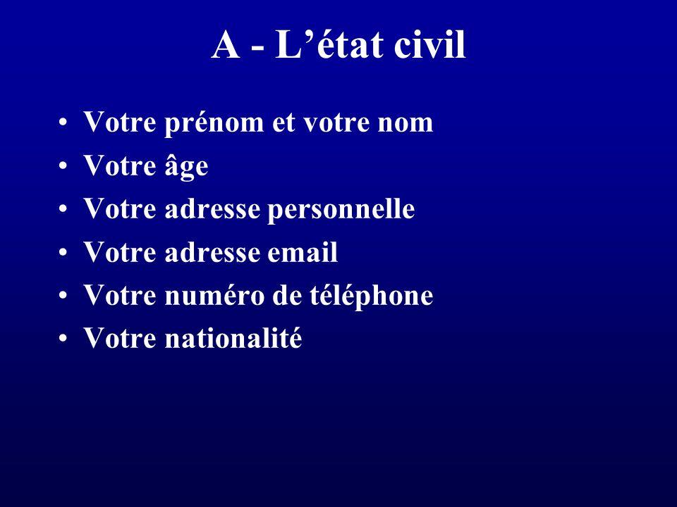 A - L'état civil Votre prénom et votre nom Votre âge