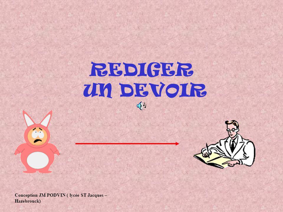 REDIGER UN DEVOIR Conception JM PODVIN ( lycée ST Jacques – Hazebrouck)
