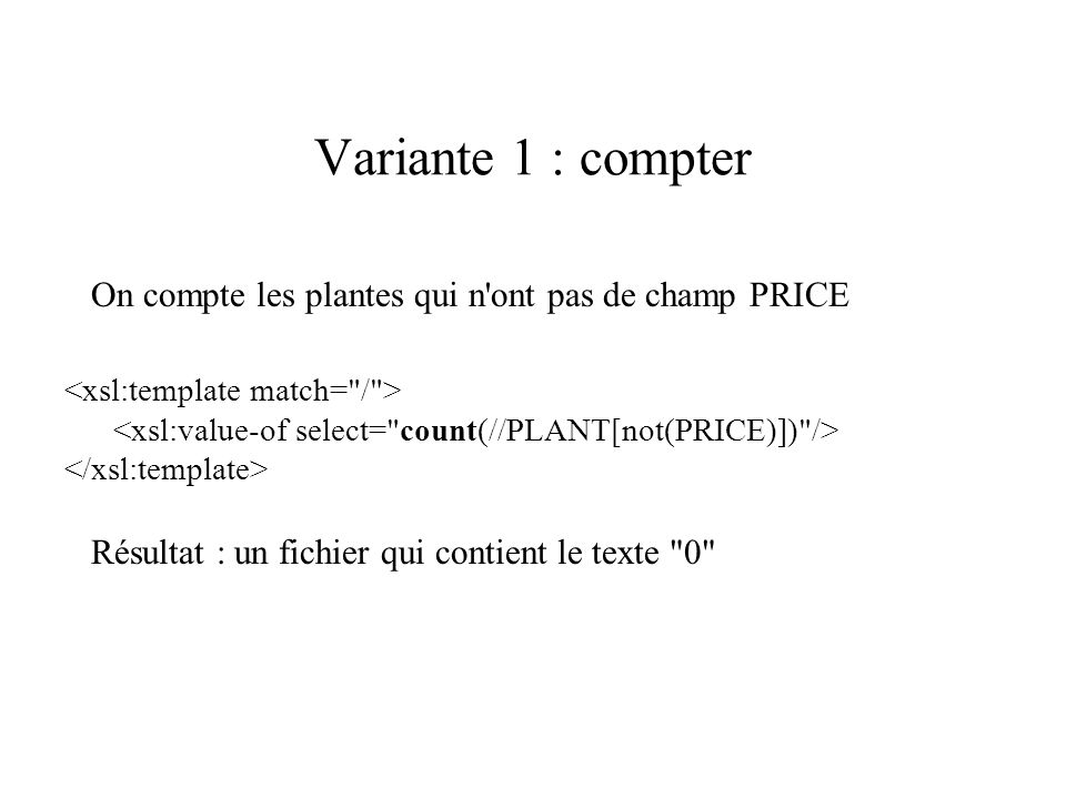 Variante 1 : compter On compte les plantes qui n ont pas de champ PRICE. <xsl:template match= / >