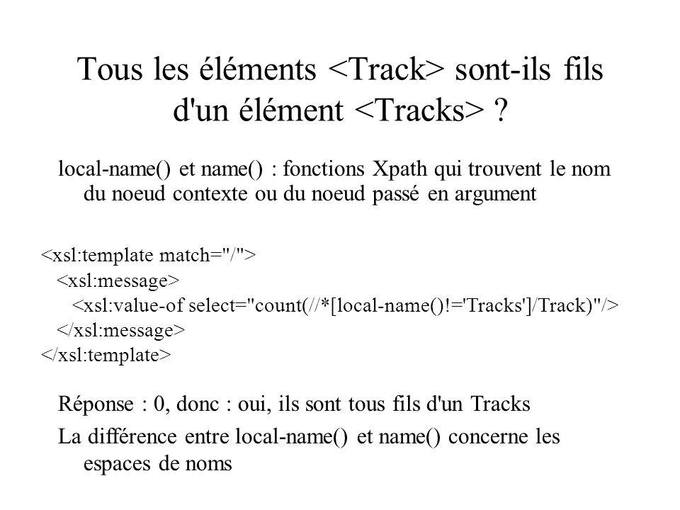 Tous les éléments <Track> sont-ils fils d un élément <Tracks>