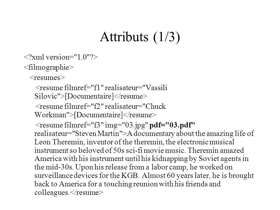 Attributs (1/3) < xml version= 1.0 > <filmographie>