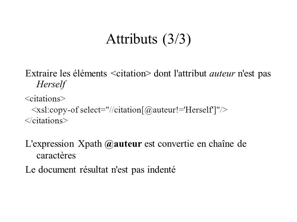 Attributs (3/3) Extraire les éléments <citation> dont l attribut auteur n est pas Herself. <citations>