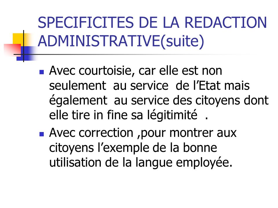 SPECIFICITES DE LA REDACTION ADMINISTRATIVE(suite)