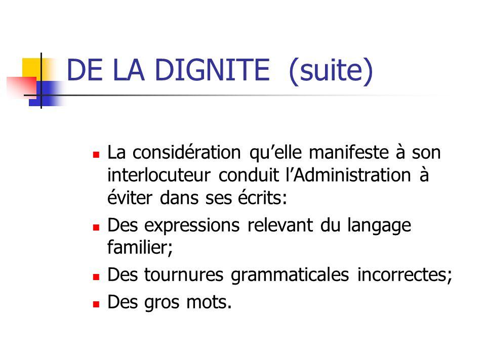 DE LA DIGNITE (suite) La considération qu'elle manifeste à son interlocuteur conduit l'Administration à éviter dans ses écrits: