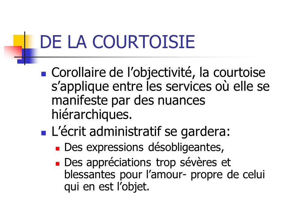 DE LA COURTOISIE Corollaire de l'objectivité, la courtoise s'applique entre les services où elle se manifeste par des nuances hiérarchiques.