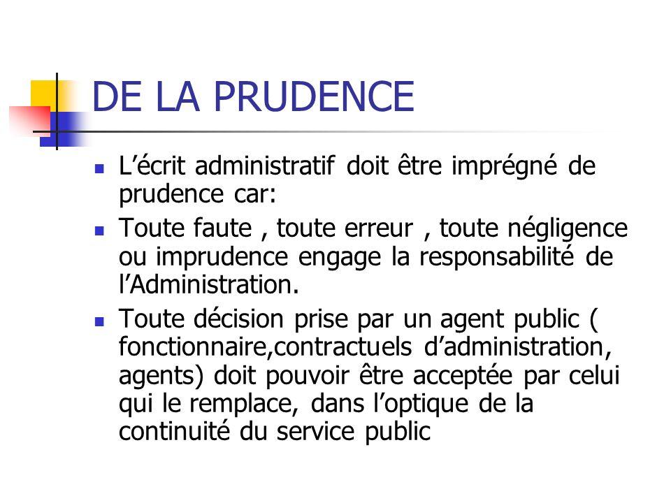 DE LA PRUDENCE L'écrit administratif doit être imprégné de prudence car: