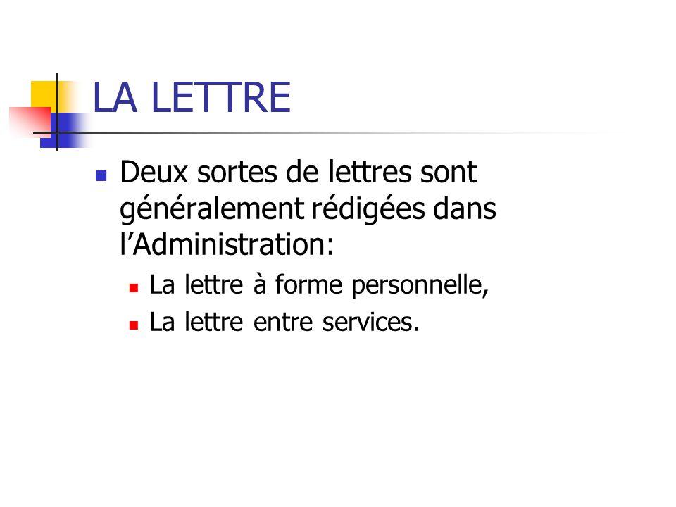 LA LETTRE Deux sortes de lettres sont généralement rédigées dans l'Administration: La lettre à forme personnelle,