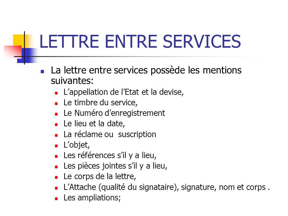 LETTRE ENTRE SERVICES La lettre entre services possède les mentions suivantes: L'appellation de l'Etat et la devise,