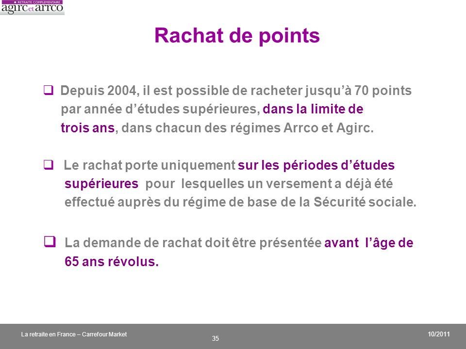 Rachat de points Depuis 2004, il est possible de racheter jusqu'à 70 points. par année d'études supérieures, dans la limite de.