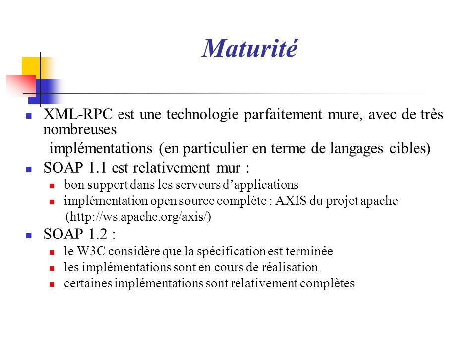 MaturitéXML-RPC est une technologie parfaitement mure, avec de très nombreuses. implémentations (en particulier en terme de langages cibles)
