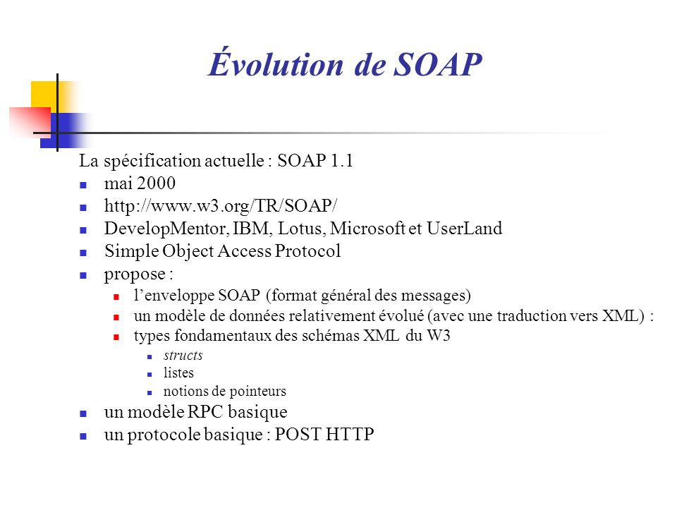 Évolution de SOAP La spécification actuelle : SOAP 1.1 mai 2000