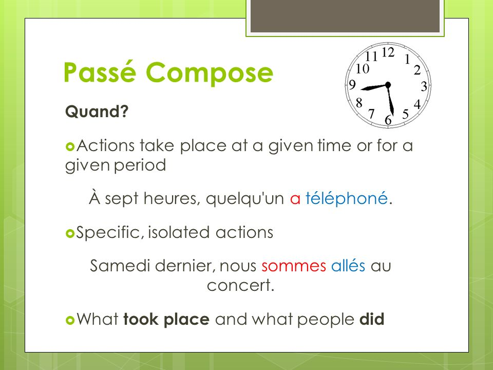 Passé Compose Quand Actions take place at a given time or for a given period. À sept heures, quelqu un a téléphoné.