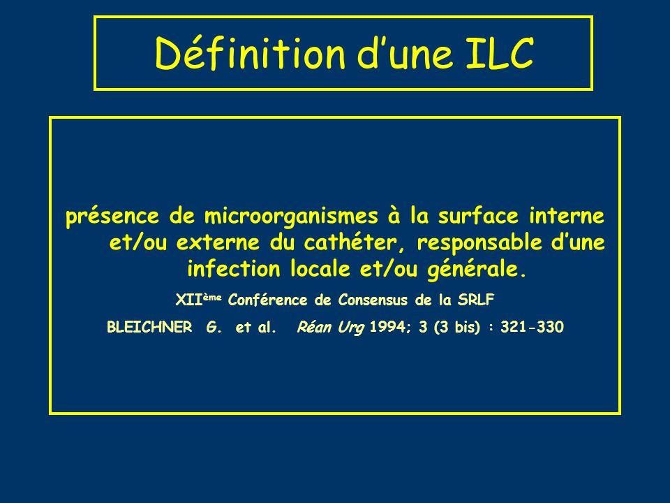 Définition d'une ILC présence de microorganismes à la surface interne et/ou externe du cathéter, responsable d'une infection locale et/ou générale.