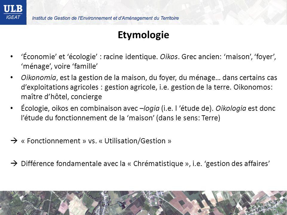 Etymologie 'Économie' et 'écologie' : racine identique. Oikos. Grec ancien: 'maison', 'foyer', 'ménage', voire 'famille'