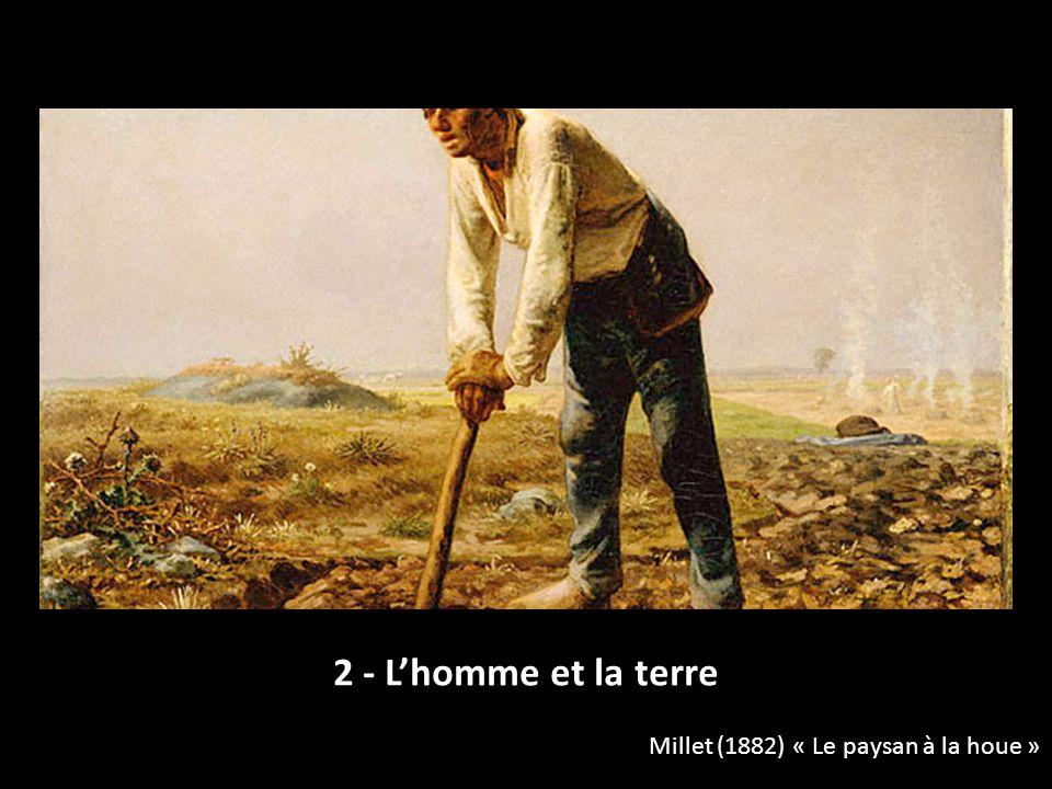 2 - L'homme et la terre Millet (1882) « Le paysan à la houe »