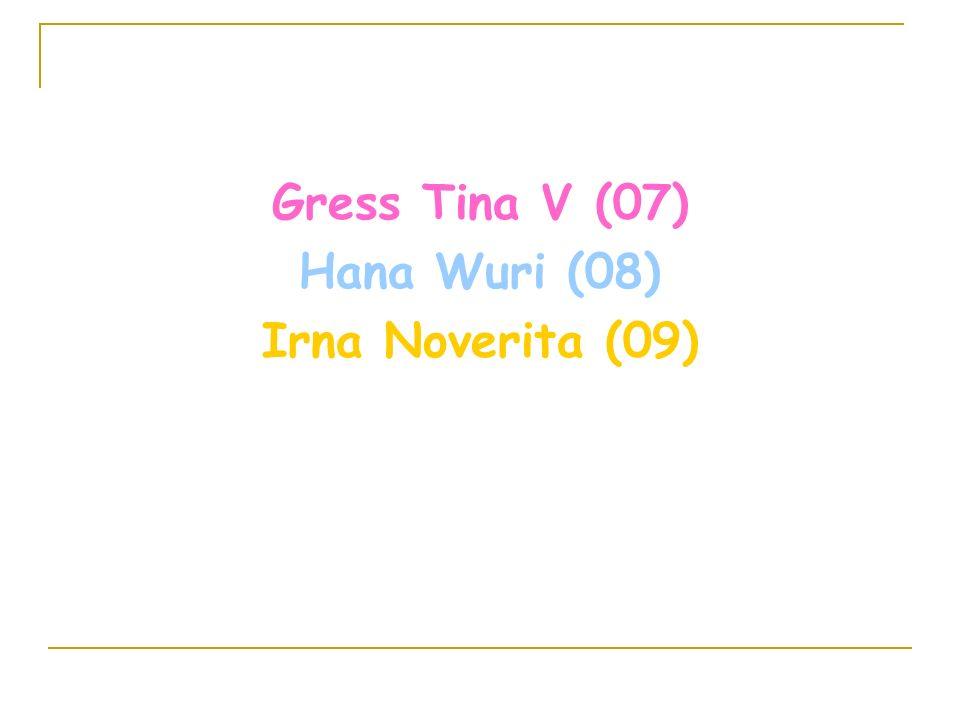 Gress Tina V (07) Hana Wuri (08) Irna Noverita (09)