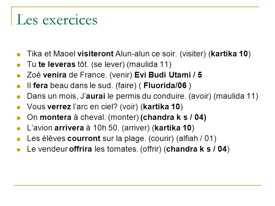 Les exercices Tika et Maoel visiteront Alun-alun ce soir. (visiter) (kartika 10) Tu te leveras tôt. (se lever) (maulida 11)