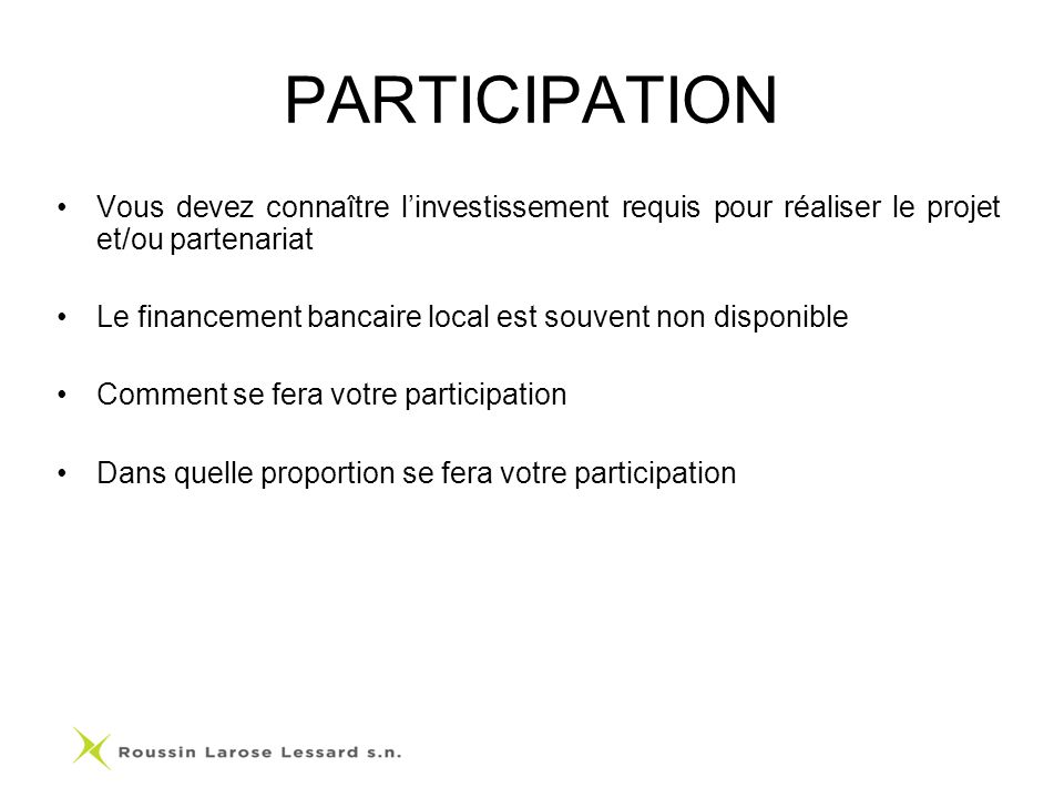 PARTICIPATION Vous devez connaître l'investissement requis pour réaliser le projet et/ou partenariat.
