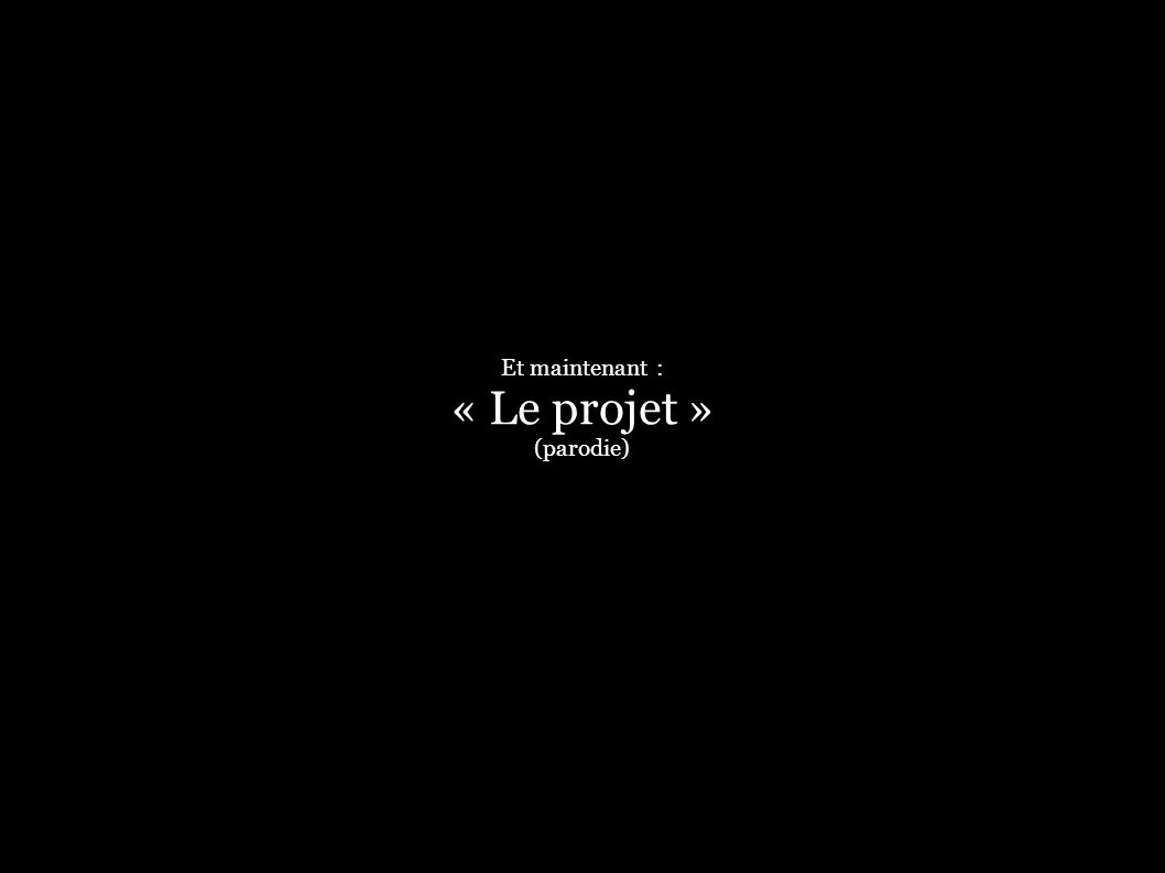 Et maintenant : « Le projet » (parodie)