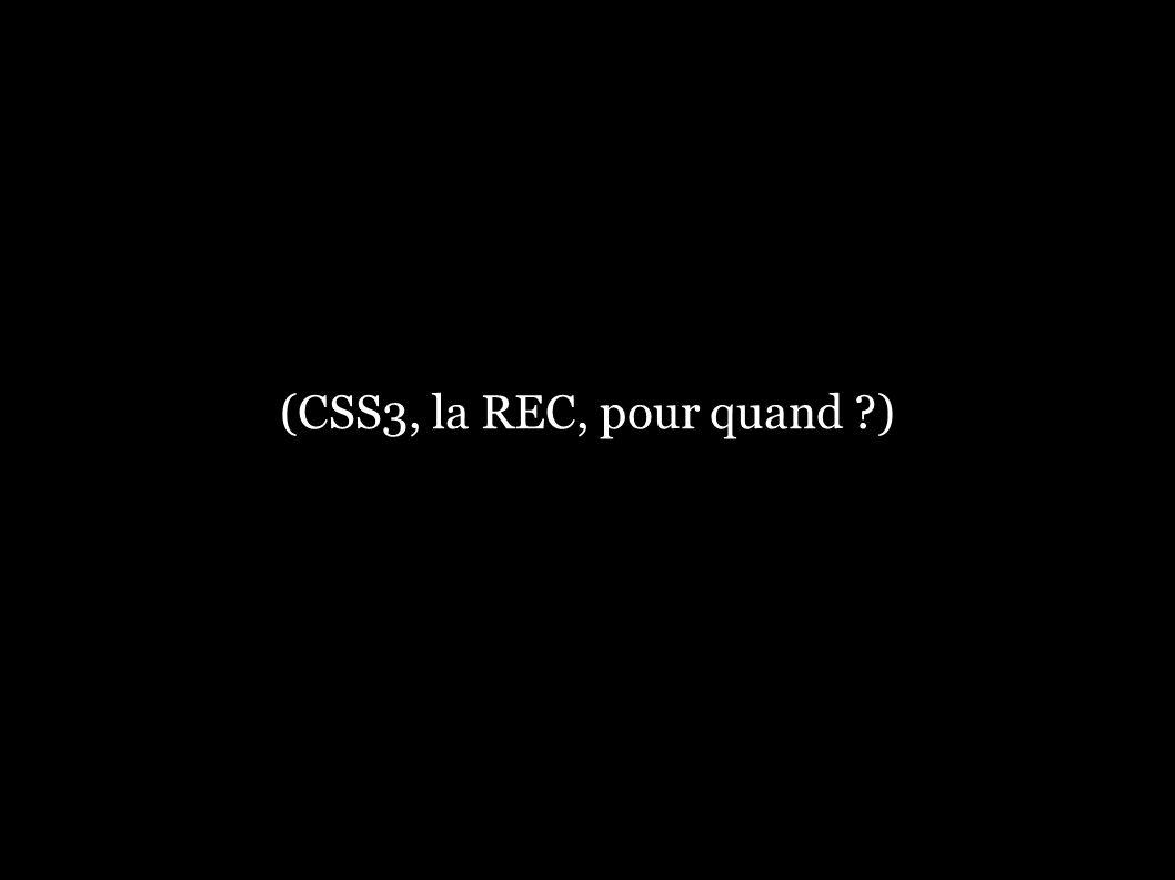 (CSS3, la REC, pour quand )