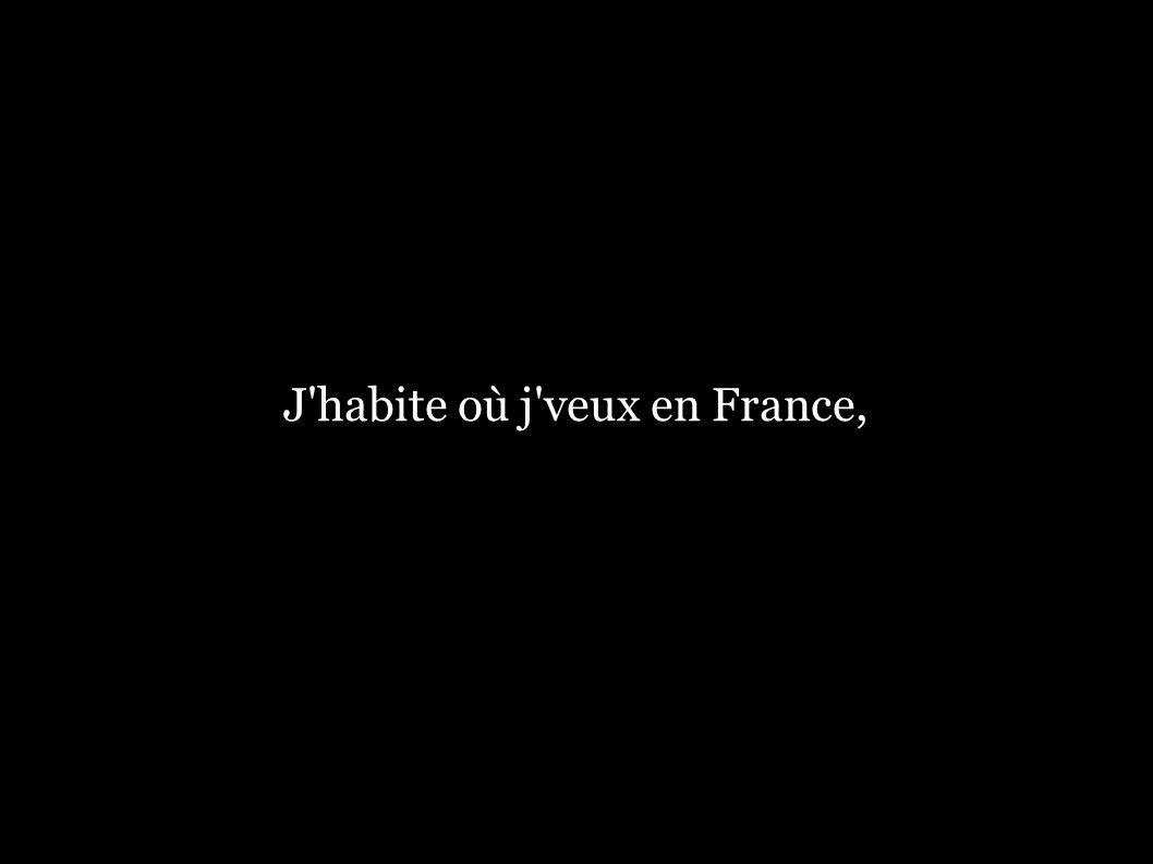 J habite où j veux en France,