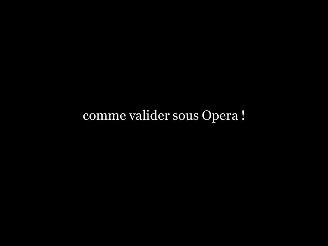comme valider sous Opera !